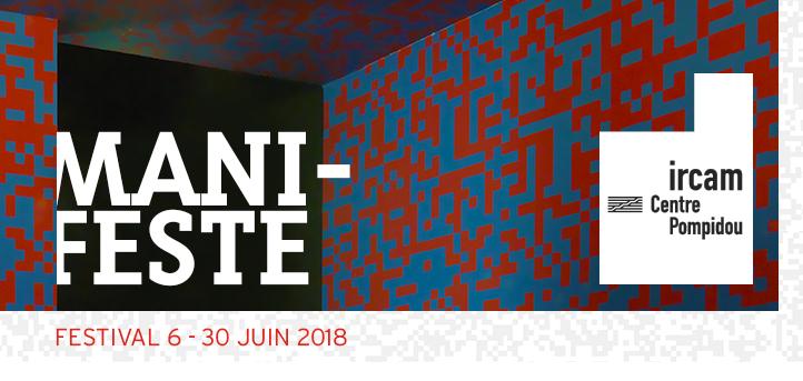 ManiFeste, le festival de l'Ircam du 6 au 30 juin 2018